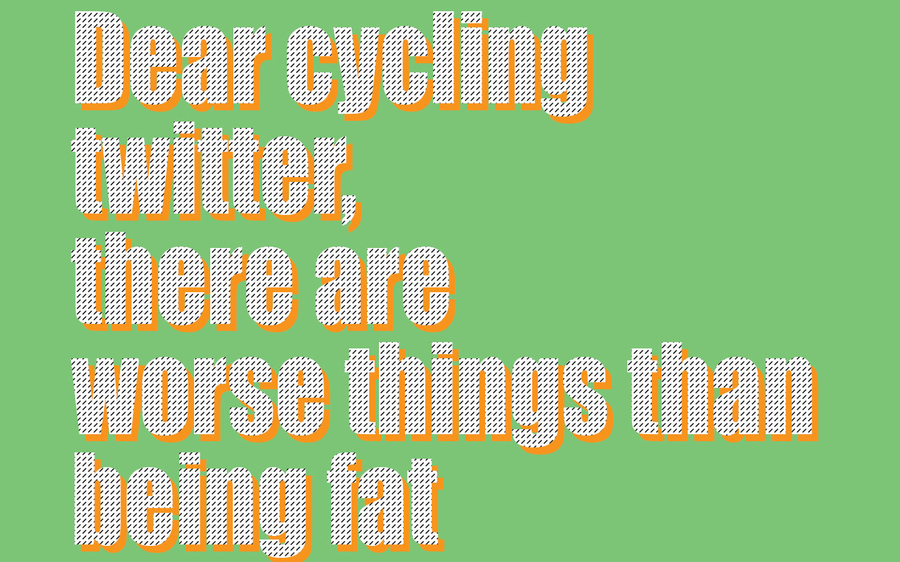 Dear cycling Twitter, there are worse things than being fat