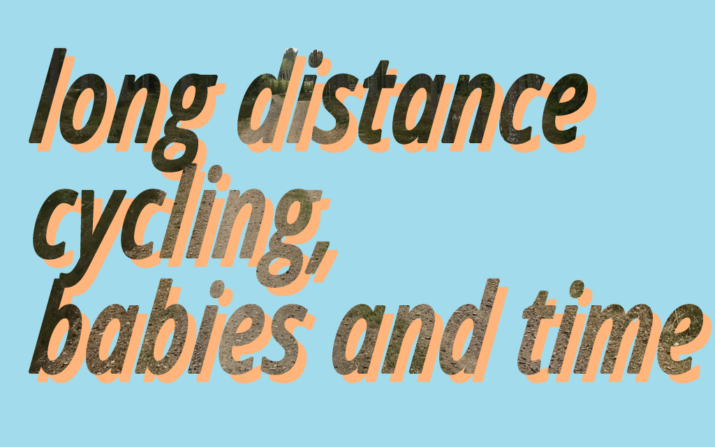 long distance cycling, babies and time